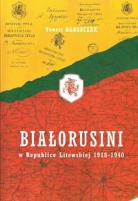 Białorusini w Republice Litewskiej 1918-1940 - okładka książki