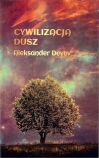 Cywilizacja dusz - Aleksander Deyev - okładka książki