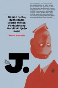 Demon ruchu, duch czasu, widma miejsc. Fantastyczny Grabiński i jego świat - okładka książki