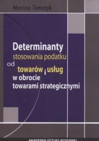 Determinanty stosowania podatku od towaru i usług w obrocie towarami strategicznymi - okładka książki