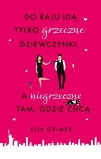 Do raju idą tylko grzeczne dziewczynki, a niegrzeczne tam, gdzie chcą - okładka książki