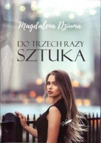 Do trzech razy sztuka - Magdalena Dziuma - okładka książki