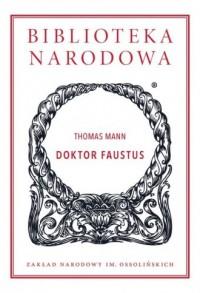 Doktor Faustus. Żywot niemieckiego kompozytora Adriana Leverkühna, opowiedziany przez jego przyjaciela. Seria: Biblioteka Narodowa - okładka książki