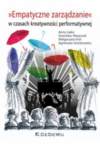 Empatyczne zarządzanie w czasach kreatywności performatywnej - okładka książki