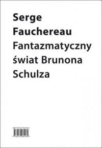Fantazmatyczny świat Brunona Schulza - okładka książki