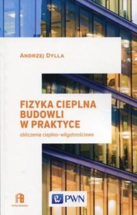 Fizyka cieplna budowli w praktyce. obliczenia cieplno - wilgotnościowe - okładka książki