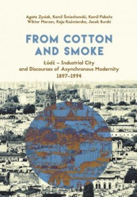 From Cotton and Smoke: Łódź Industrial City and Discourses of Asynchronous Modernity 1897-1994 - okładka książki