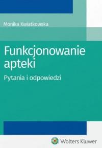 Funkcjonowanie apteki - Monika Kwiatkowska - okładka książki