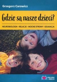 Gdzie są nasze dzieci? Neurobiologia relacje mocne strony edukacja - okładka książki