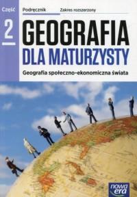 Geografia dla maturzysty. Szkoła ponadgimnazjalna. Podręcznik cz. 2 Zakres rozszerzony - okładka podręcznika