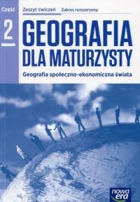 Geografia dla maturzysty. Szkoła ponadgimnazjalna. Zeszyt ćwiczeń cz. 2. Zakres rozszerzony - okładka podręcznika