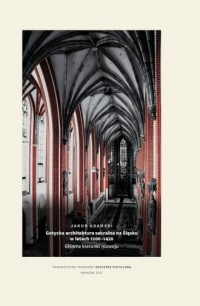 Gotycka architektura sakralna na Śląsku w latach 1200-1420. Główne kierunki rozwoju - okładka książki