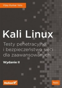 Kali Linux Testy penetracyjne i bezpieczeństwo sieci dla zaawansowanych. - okładka książki