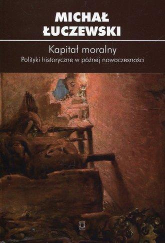 Kapitał moralny Polityki historyczne - okładka książki