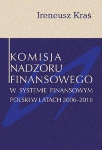 Komisja Nadzoru Finansowego w systemie finansowym Polski w latach 2006-2016 - okładka książki