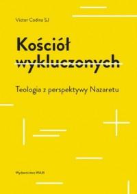 Kościół wykluczonych. Teologia z perspektywy Nazaretu - okładka książki