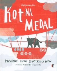 Kot na medal. Prawdziwe historie bohaterskich kotów - okładka książki