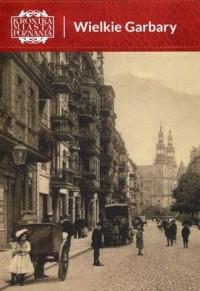 Kronika Miasta Poznania Wielkie Garbary - okładka książki