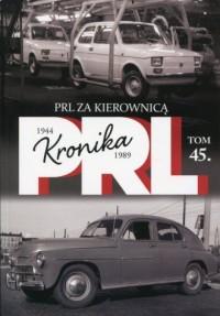 Kronika PRL 1944-1989 Tom 45 PRL za kierownicą - okładka książki