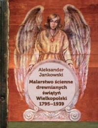 Malarstwo ścienne drewnianych świątyń Wielkopolski 1795-1939 - okładka książki