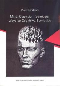 Mind, Cognition, Semiosis: Ways to Cognitive Semiotics - okładka książki