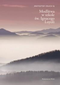 Modlitwa w szkole św. Ignacego Loyoli - okładka książki
