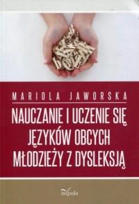 Nauczanie i uczenie się języków obcych młodzieży z dysleksją - okładka książki