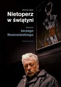 Nietoperz w świątyni. Biografia Jerzego Nowosielskiego - okładka książki
