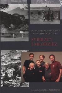Nowoczesne nauczanie tradycji ojczystych - sybiracy i młodzież - okładka książki