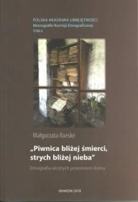 Piwnica bliżej śmierci strych bliżej nieba. Etnografia ukrytych przestrzeni domu - okładka książki