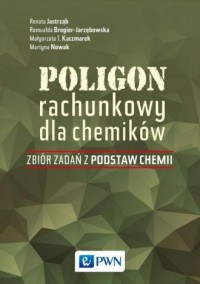 Poligon rachunkowy dla chemików. Zbiór zadań z podstaw chemii - okładka książki