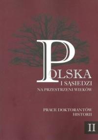 Polska i sąsiedzi na przestrzeni wieków Prace doktorantów historii. Tom 2. Na wojnie i w czasie pokoju - okładka książki