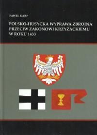 Polsko-husycka wyprawa zbrojna przeciwko zakonowi krzyżackiemu w roku 1433 - okładka książki