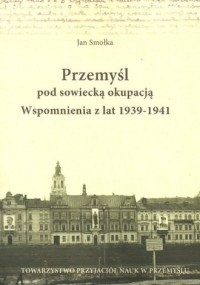 Przemyśl pod sowiecką okupacją. Wspomnienia z lat 1939-1941 - okładka książki