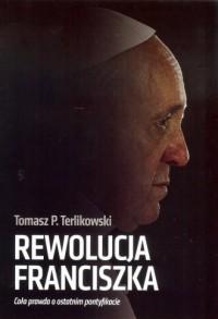 Rewolucja Franciszka. Cała prawda o ostatnim pontyfikacie / Orle Pióro - okładka książki