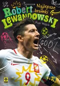 Robert Lewandowski. Najlepsze bramki - okładka książki