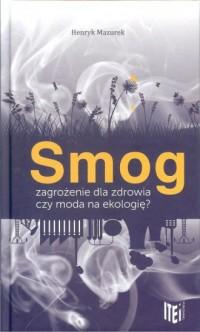 Smog zagrożenie dla zdrowia czy moda na ekologię - okładka książki