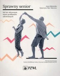 Sprawny senior Jak być aktywnym mimo problemów zdrowotnych - okładka książki
