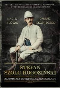 Stefan Szolc-Rogoziński. Zapomniany odkrywca Czarnego Lądu - okładka książki
