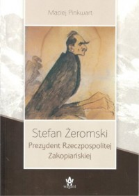 Stefan Żeromski. Prezydent Rzeczpospolitej Zakopiańskiej - okładka książki
