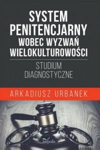 System penitencjarny wobec wyzwań wielokulturowości. Studium diagnostyczne - okładka książki