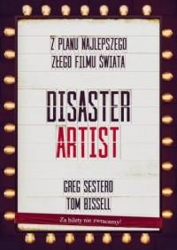 The Disaster Artist. Moje Życie Na Planie The Room, Najlepszego Złego Filmu Na Świecie - okładka książki