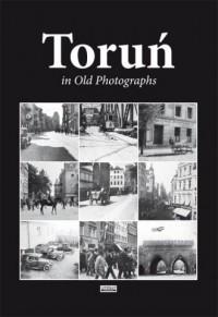Toruń in Old Photographs - Wydawnictwo - okładka książki