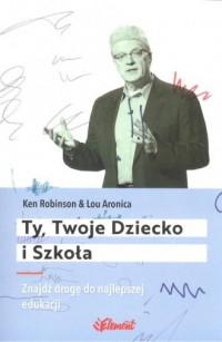 Ty, Twoje dziecko i szkoła - Ken Robinson - okładka książki