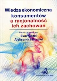 Wiedza ekonomiczna konsumentów a racjonalność ich zachowań - okładka książki