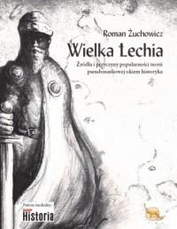 Wielka Lechia. Źródła i przyczyny popularności teorii pseudonaukowej okiem historyka - okładka książki