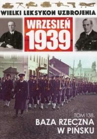 Wielki Leksykon Uzbrojenia Wrzesień 1939 Tom 138 Baza rzeczna w Pińsku - okładka książki