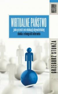 Wirtualne państwo jako przestrzeń edukacji obywatelskiej. Studia z etnografii internetu - okładka książki