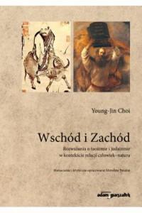 Wschód i Zachód. Rozważania o taoizmie i judaizmie w kontekście relacji człowiek-natura - okładka książki