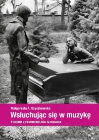 Wsłuchując się w muzykę. Studium z fenomenologii słuchania - okładka książki